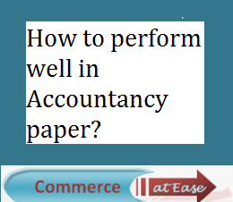 How to perform well in Accountancy paper